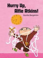 Hurry Up Alfie Atkins - Gunilla Bergström