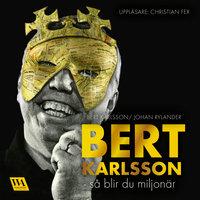 Bert Karlsson - så blir du miljonär - Johan Rylander, Bert Karlsson