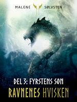 Ravnenes Hvisken 2 - Del 3: Fyrstens søn - Malene Sølvsten