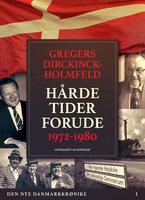 Den nye Danmarkskrønike: Hårde tider forude 1972-1980 - Gregers Dirckinck Holmfeld