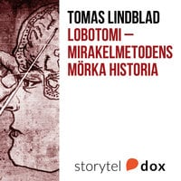 Lobotomi - Mirakelmetodens mörka historia - Tomas Lindblad