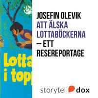 Att älska Lottaböckerna - Ett resereportage - Josefin Olevik