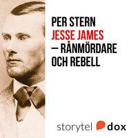 Jesse James - rånmördare och rebell - Per Stern