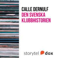 Den svenska klubbhistorien - Calle Dernulf