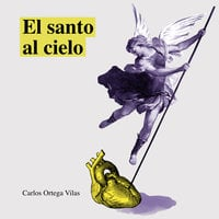 El santo al cielo - Carlos Ortega Vilas