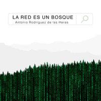 La red es un bosque - Antonio Rodríguez de las Heras