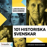 101 historiska svenskar - Lars Edling,Sara Griberg