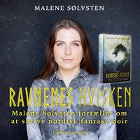 Ravnenes hvisken - Malene Sølvsten fortæller om at skrive nordisk fantasy noir - Malene Sølvsten