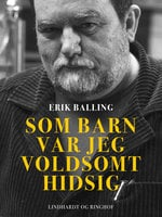 Som barn var jeg voldsomt hidsig - Erik Balling