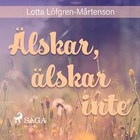 Älskar, älskar inte - Lotta Löfgren Mårtenson