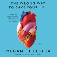 The Wrong Way to Save Your Life - Megan Stielstra