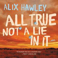 All True Not a Lie in It - Alix Hawley