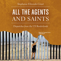 All the Agents and Saints - Stephanie Elizondo Griest