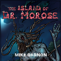 The Island of Dr. Morose - Mike Gagnon