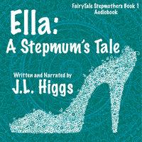 Ella - A Stepmum's Tale - J.L. Higgs