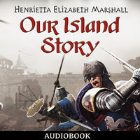 Our Island Story - A Child's History of England - Henrietta Elizabeth Marshall