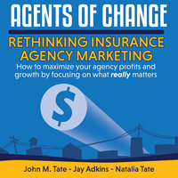 Agents Of Change - Rethinking Insurance Agency Marketing - John M. Tate,Natalia Tate,Jay Adkins