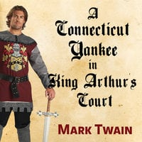 A Connecticut Yankee in King Arthur's Court - Mark Twain