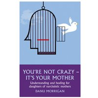 You're Not Crazy - It's Your Mother - Danu Morrigan