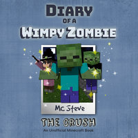 The Crush (An Unofficial Minecraft Diary Book) - MC Steve