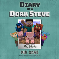 Pig Race (An Unofficial Minecraft Diary Book) - MC Steve