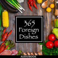 365 Foreign Dishes - Around The World In Food For Every Day Of The Year - George W.