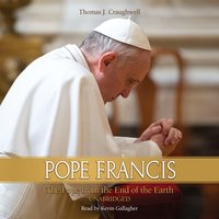 Pope Francis - The Pope From the End of the Earth - Thomas J. Craughwell