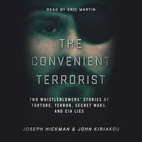 The Convenient Terrorist - Two Whistleblowers' Stories of Torture, Terror, Secret Wars, and CIA Lies - John Kiriakou,Joseph Hickman