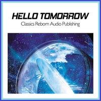 Hello Tomorrow - Classics Reborn Audio Publishing