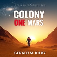Colony One Mars - Gerald M. Kilby