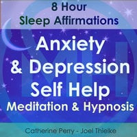 8 Hour Sleep Affirmations - Anxiety & Depression Self Help Meditation & Hypnosis - Joel Thielke