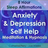 8 Hour Sleep Affirmations - Anxiety & Depression Self Help Meditation & Hypnosis - Joel Thielke