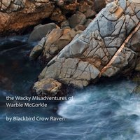 the Wacky Misadventures of Warble McGorkle - Blackbird Crow Raven