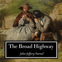 The Broad Highway. A Romance of Kent - John Jeffery Farnol