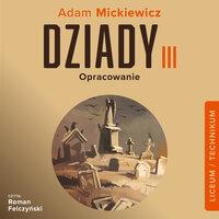 """Adam Mickiewicz """"Dziady cz. III"""" - opracowanie - Andrzej I. Kordela,Marcin Bodych"""
