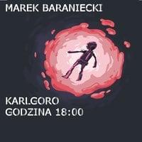 Karlgoro godzina 18:00 - Marek Baraniecki