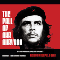 The Fall of Che Guevara - Henry Butterfield Ryan