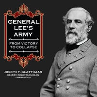 General Lee's Army - Joseph T. Glatthaar