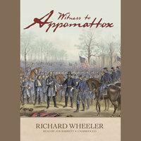 Witness to Appomattox - Richard Wheeler