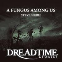 A Fungus Among Us - Steve Nubie