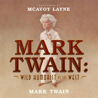 Mark Twain: Wild Humorist of the West - Mark Twain