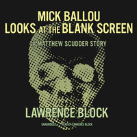 Mick Ballou Looks at the Blank Screen - Lawrence Block