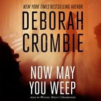 Now May You Weep - Deborah Crombie