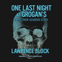 One Last Night at Grogan's - Lawrence Block