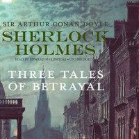 Sherlock Holmes: Three Tales of Betrayal - Arthur Conan Doyle