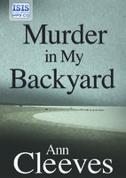 Murder in My Backyard - Ann Cleeves