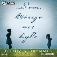 Dom, którego nie było - Dorota Schrammek