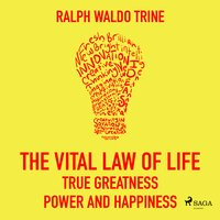 The Vital Law Of Life True Greatness Power and Happiness - Ralph Waldo Trine