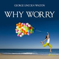 Why Worry - George Lincoln Walton