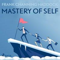 Mastery of Self (Unabridged) - Frank Channing Haddock